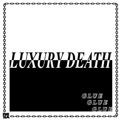 LUXURY DEATH - GLUE E.P.