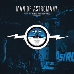 MAN... OR ASTRO-MAN? - LIVE AT THIRD MAN RECORDS
