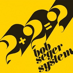 BOB SEGER SYSTEM - TWO PLUS TWO EQUALS