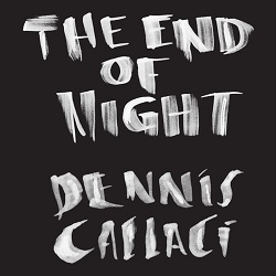 DENNIS CALLACI - THE END OF NIGHT