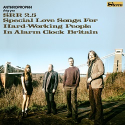 ANTHROPROPHH - SRR2.5 SPECIAL LOVE SONGS FOR HARDWORKING PEOPLE IN ALARM CLOCK BRITAIN