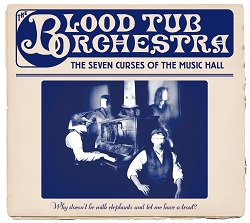 THE BLOOD TUB ORCHESTRA - THE SEVEN CURSES OF THE MUSIC HALL