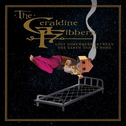 THE GERALDINE FIBBERS - LOST SOMEWHERE BETWEEN THE EARTH AND MY HOME