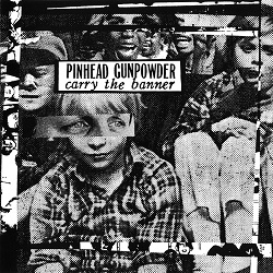 PINHEAD GUNPOWDER - CARRY THE BANNER