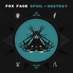 FOX FACE - SPOIL & DESTROY