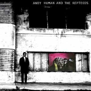ANDY HUMAN & THE REPTOIDS - KILL THE COMMA