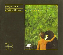 PENGUIN CAFE - A MATTER OF LIFE