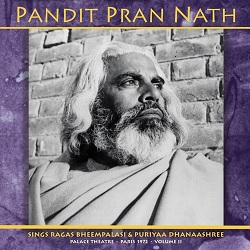PANDIT PRAN NATH - THE RAGA CYCLE, PALACE THEATRE, PARIS 1972 VOL: 2