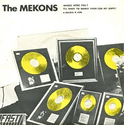THE MEKONS - WHERE WERE YOU B/W I'LL HAVE TO DANCE THEN (ON MY OWN)