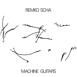 REMKO SCHA - MACHINE GUITARS
