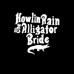 HOWLIN RAIN - ALLIGATOR BRIDE