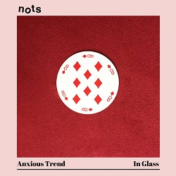 NOTS - ANXIOUS TREND / IN GLASS
