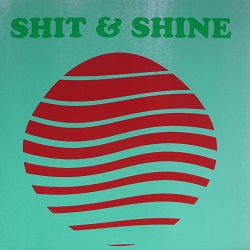 SHIT AND SHINE - CHAKIN'