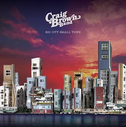 CRAIG BROWN BAND - BIG CITY SMALL TOWN