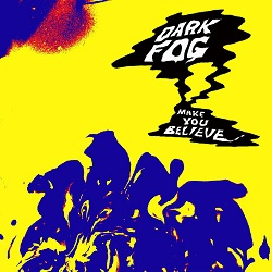 DARK FOG - MAKE YOU BELIEVE