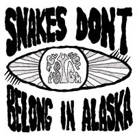 SNAKES DON'T BELONG IN ALASKA - S/T