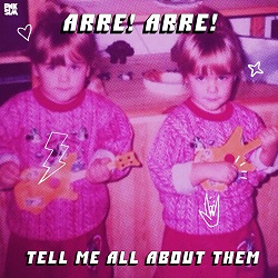 ARRE! ARRE!  - TELL ME ALL ABOUT THEM