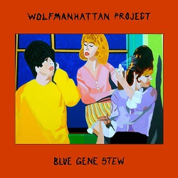WOLFMANHATTEN PROJECT - BLUE GENE STEW