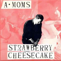 A-MOMS - STRAWBERRY CHEESE CAKE B/W MODERN NOISE